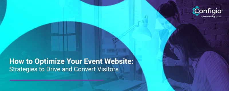 How to Optimize Your Event Website: Strategies to Drive and Convert Visitors